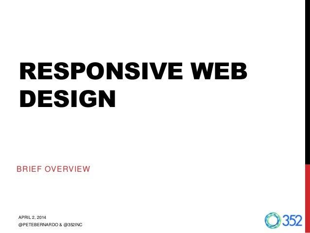 APRIL 2, 2014 @PETEBERNARDO & @352INC RESPONSIVE WEB DESIGN BRIEF OVERVIEW