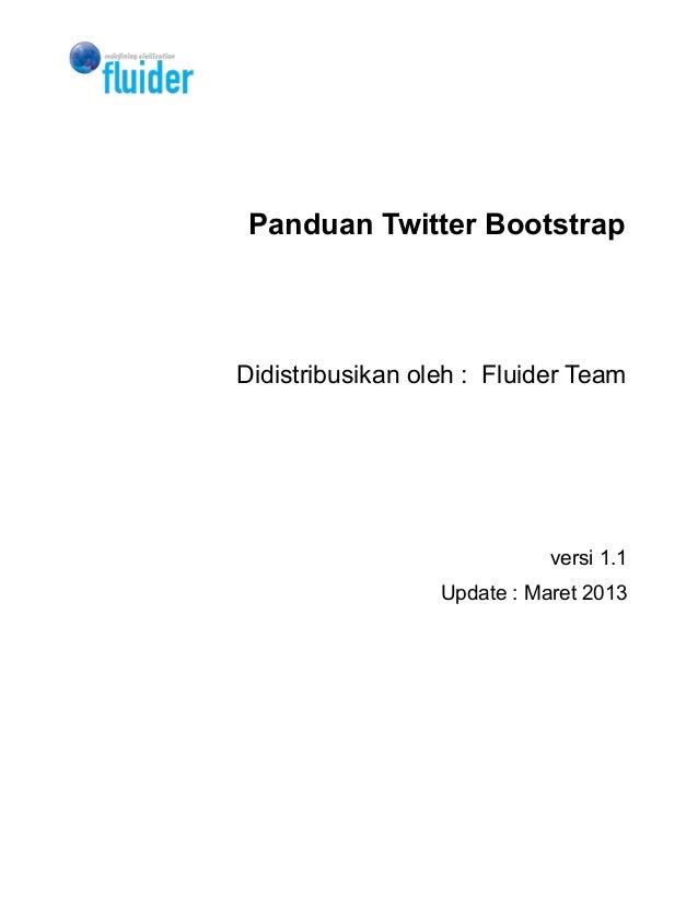 Panduan Twitter BootstrapDidistribusikan oleh : Fluider Team                             versi 1.1                  Update...