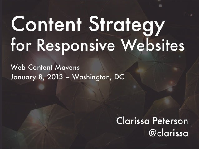 Content Strategyfor Responsive WebsitesWeb Content MavensJanuary 8, 2013 – Washington, DC                             Clar...