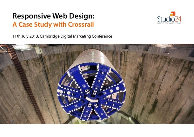 Responsive Web Design: A Case Study with Crossrail where the web works 11th July 2013, Cambridge Digital Marketing Confere...