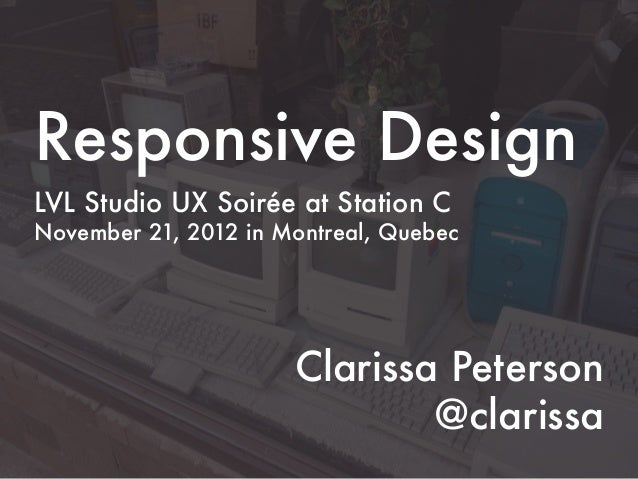 Responsive DesignLVL Studio UX Soirée at Station CNovember 21, 2012 in Montreal, Quebec                      Clarissa Pete...