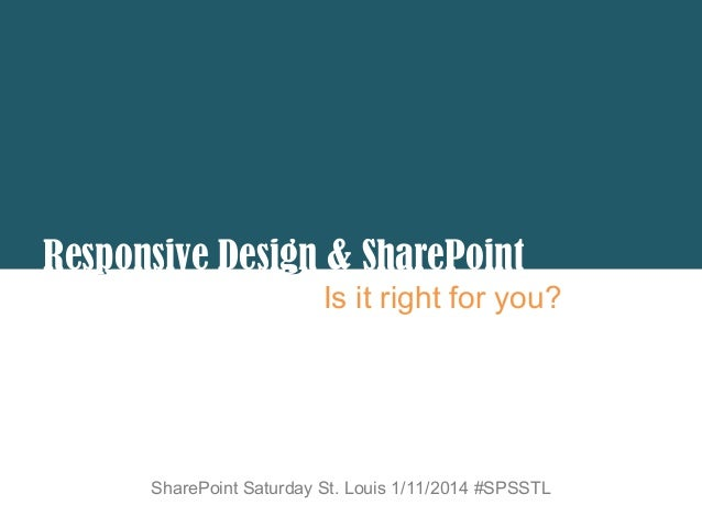 p g Responsive Design & SharePoint Is it right for you?  SharePoint Saturday St. Louis 1/11/2014 #SPSSTL