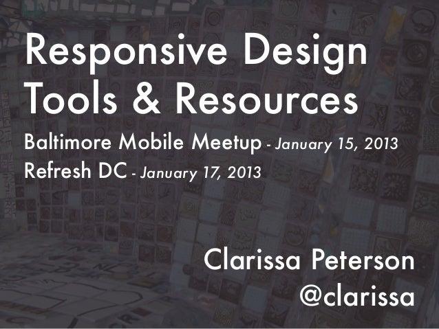 Responsive DesignTools & ResourcesBaltimore Mobile Meetup - January 15, 2013Refresh DC - January 17, 2013                 ...