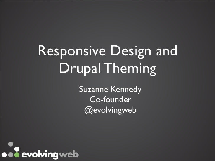 Responsive Design and   Drupal Theming      Suzanne Kennedy        Co-founder        @evolvingweb