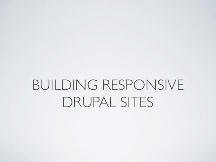 BUILDING RESPONSIVE    DRUPAL SITES