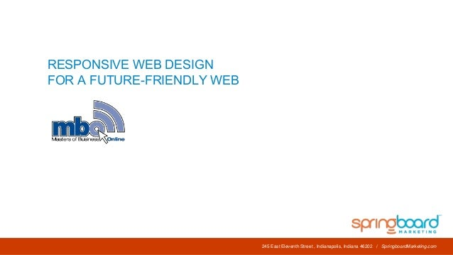 RESPONSIVE WEB DESIGN FOR A FUTURE-FRIENDLY WEB  245 East Eleventh Street , Indianapolis, Indiana 46202 / SpringboardMarke...