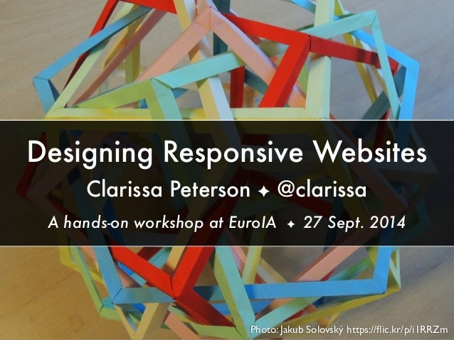 Photo: Jakub Solovský https://flic.kr/p/i1RRZm Designing Responsive Websites Clarissa Peterson ✦ @clarissa A hands-on works...