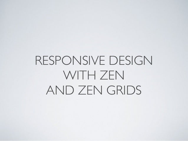 RESPONSIVE DESIGN WITH ZEN AND ZEN GRIDS