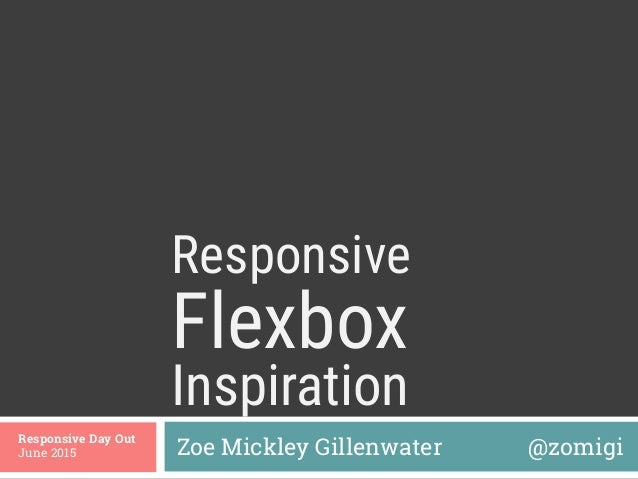 Flexbox  Zoe Mickley Gillenwater @zomigi Responsive Day Out June 2015 Inspiration Responsive