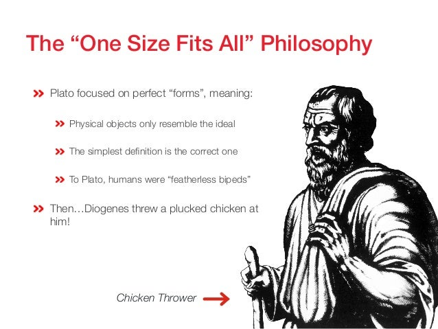 """The """"One Size Fits All"""" Philosophy!  Plato focused on perfect """"forms"""", meaning:   Physical objects only resemble the ide..."""