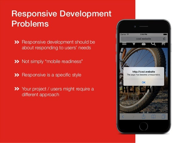 """Responsive Development! Problems!  Responsive development should be about responding to users' needs   Not simply """"mobil..."""
