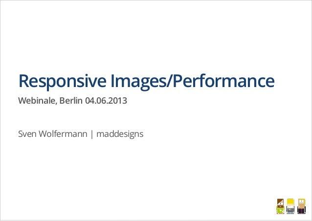 Responsive Images/PerformanceWebinale, Berlin 04.06.2013Sven Wolfermann   maddesigns