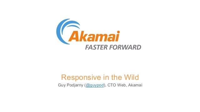 Responsive in the Wild  Guy Podjarny (@guypod), CTO Web, Akamai