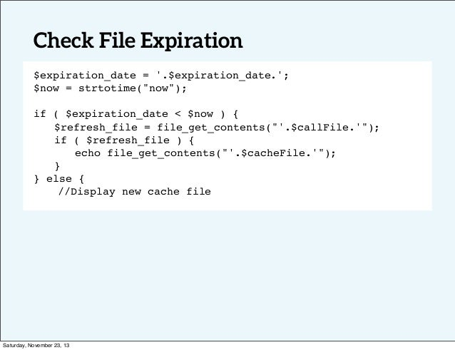 "Check File Expiration $expiration_date = '.$expiration_date.'; $now = strtotime(""now""); ! ! if ( $expiration_date < $now )..."