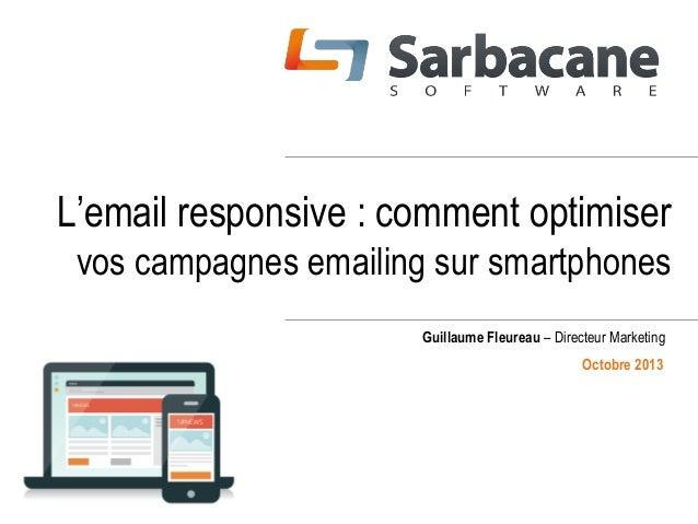 L'email responsive : comment optimiser vos campagnes emailing sur smartphones Guillaume Fleureau – Directeur Marketing Oct...