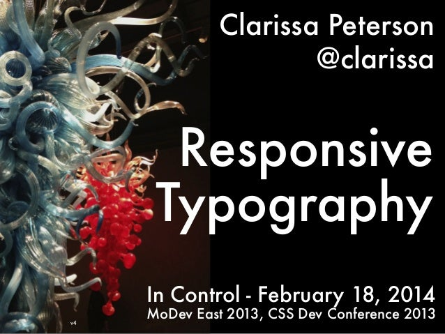 Clarissa Peterson @clarissa  Responsive Typography In Control - February 18, 2014 v4  MoDev East 2013, CSS Dev Conference ...