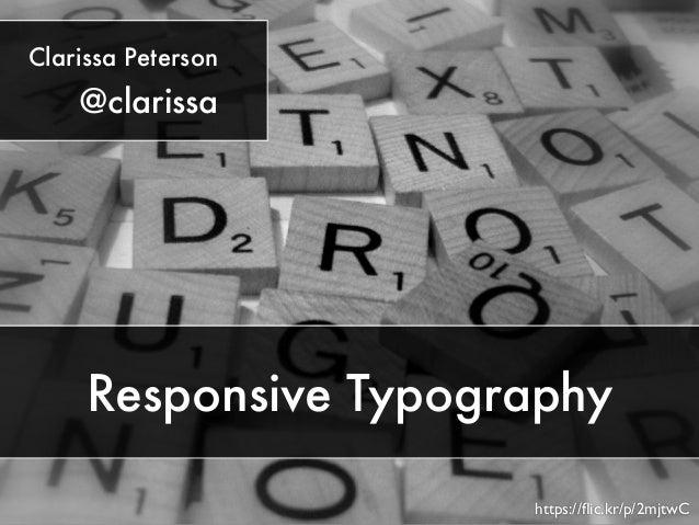 Responsive Typography  https://flic.kr/p/2mjtwC  Clarissa Peterson  @clarissa