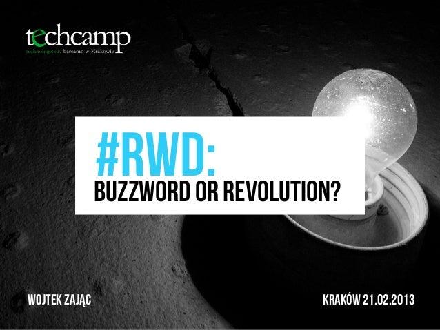 #rwd: revolution?               Buzzword orWojtek Zając                  KRAKÓW 21.02.2013