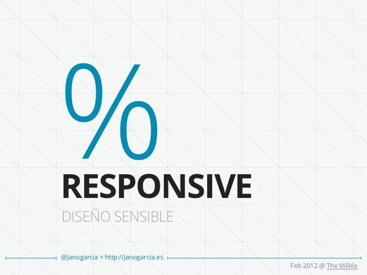 %RESPONSIVEDISEÑO SENSIBLE@janogarcia + http://janogarcia.es                                     Feb 2012 @ The Mêlée