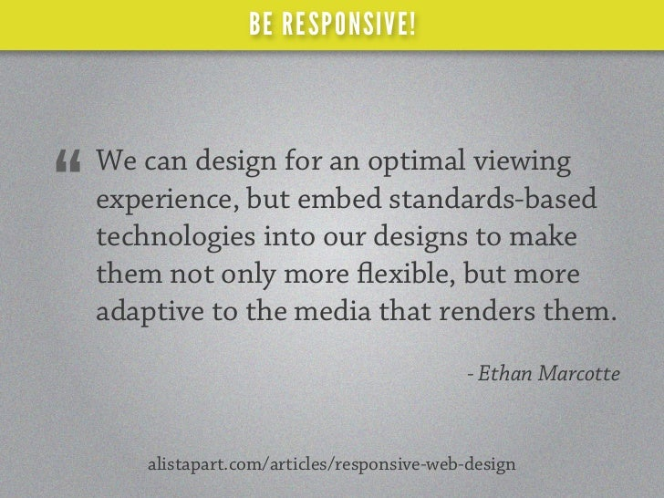 """BE RESPONSIVE!    We can design for an optimal viewing""""   experience, but embed standards-based    technologies into our d..."""