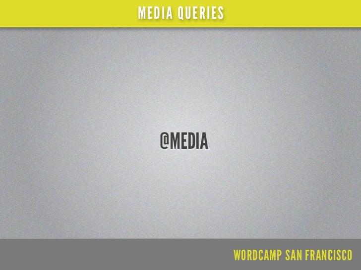 BE RESPONSIVE!  RESPONSIVE WEB DESIGNmust see articles/resources                       WORDCAMP SAN FRANCISCO