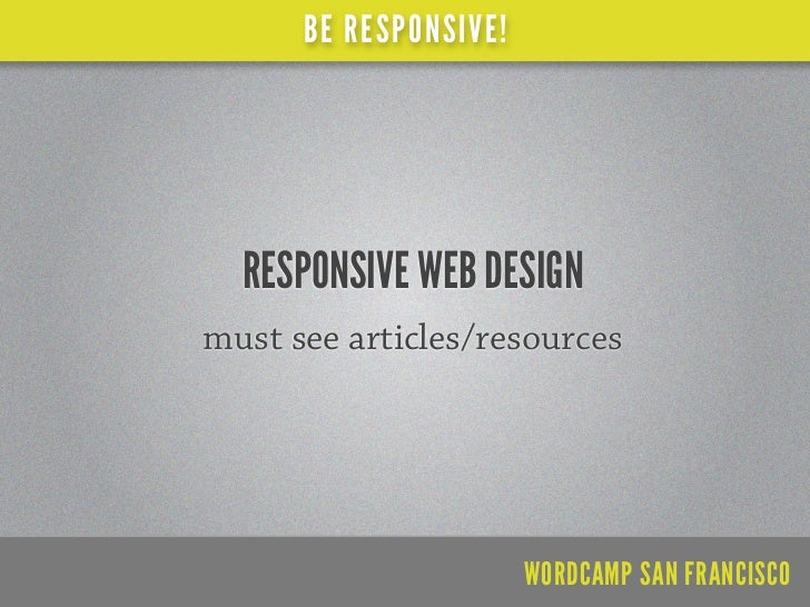 BE RESPONSIVE!smashingmagazine.com/2011/01/12/guidelines-for-            responsive-web-design