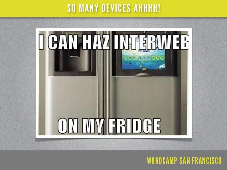 SO MANY DEVICES AHHHH!                  WORDCAMP SAN FRANCISCO