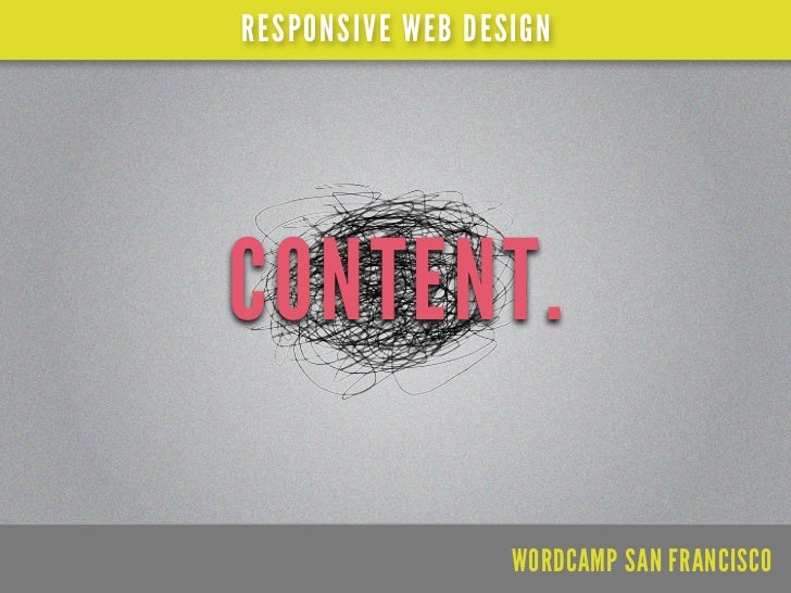 RESPONSIVE WEB DESIGNCONTENT.                  WORDCAMP SAN FRANCISCO