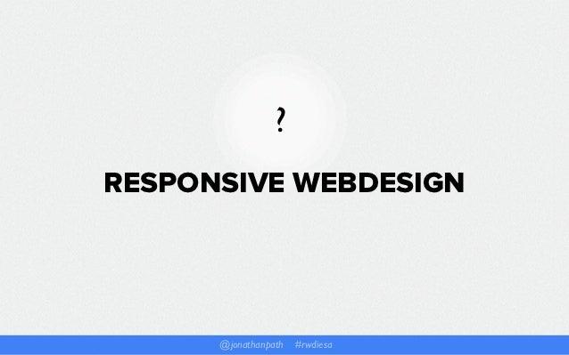 ?RESPONSIVE WEBDESIGN      @jonathanpath // #rwdiesa