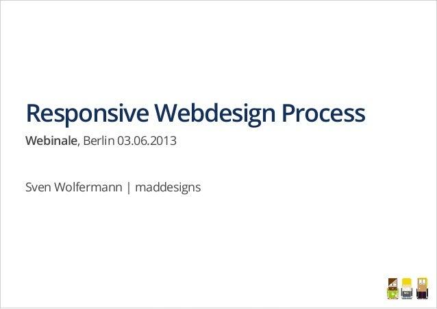 Responsive Webdesign ProcessWebinale, Berlin 03.06.2013Sven Wolfermann | maddesigns