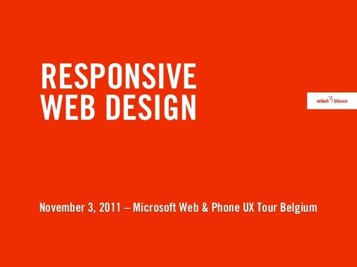RESPONSIVEWEB DESIGNNovember 3, 2011 – Microsoft Web & Phone UX Tour Belgium