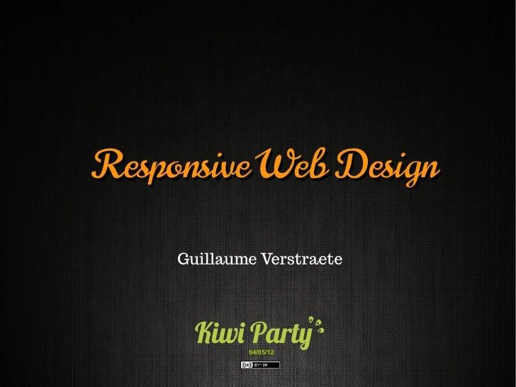 Responsive Web Design     Guillaume Verstraete             04/05/12