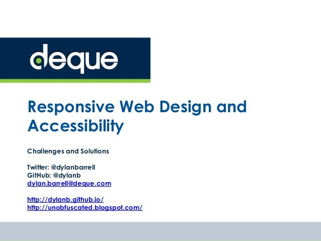 Responsive Web Design and Accessibility Challenges and Solutions Twitter: @dylanbarrell GitHub: @dylanb dylan.barrell@dequ...
