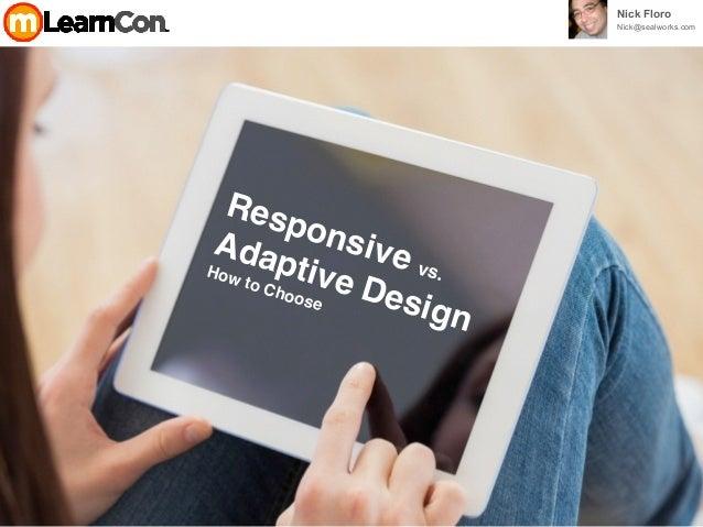 Responsive vs. Adaptive Design How to Choose Nick Floro Nick@sealworks.com
