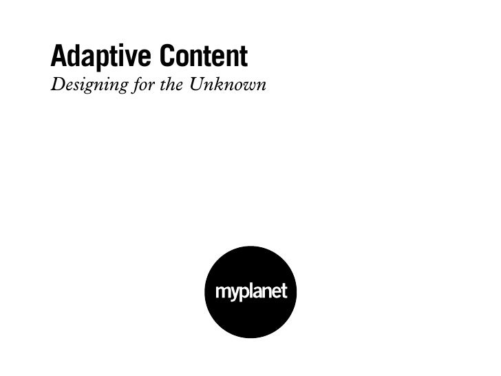 Adaptive ContentDesigning for the Unknown