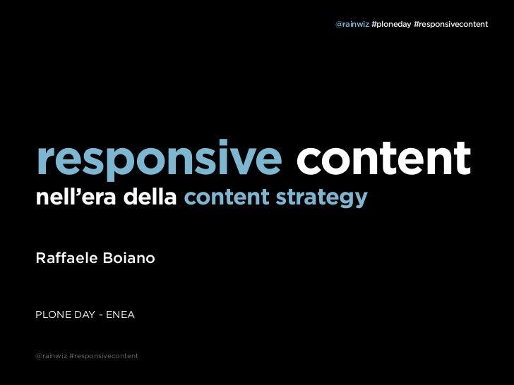 @rainwiz #ploneday #responsivecontentresponsive contentnell'era della content strategyRaffaele BoianoPLONE DAY - ENEA@rain...