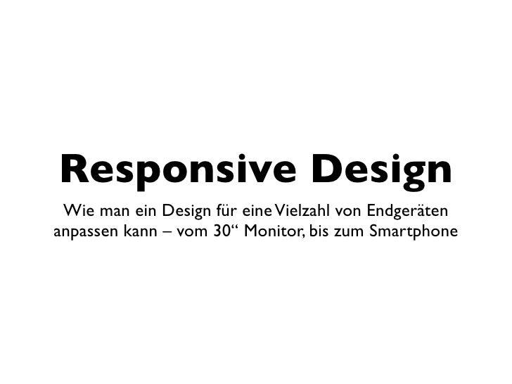 """Responsive Design Wie man ein Design für eine Vielzahl von Endgerätenanpassen kann – vom 30"""" Monitor, bis zum Smartphone"""