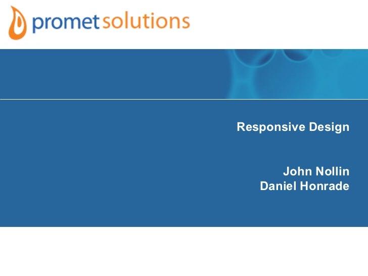 Responsive Design      John Nollin   Daniel Honrade