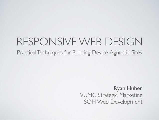 RESPONSIVE WEB DESIGNPractical Techniques for Building Device-Agnostic Sites                                       Ryan Hu...