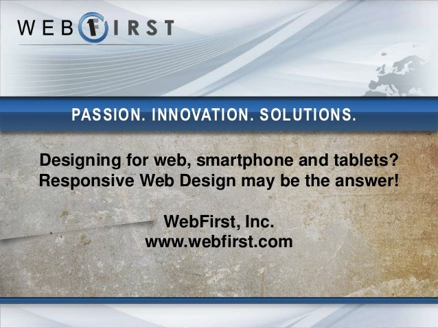 PASSION. INNOVATION. SOLUTIONS.Designing for web, smartphone and tablets?Responsive Web Design may be the answer!         ...