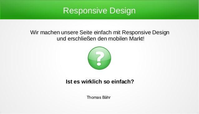 Responsive DesignWir machen unsere Seite einfach mit Responsive Design         und erschließen den mobilen Markt!         ...