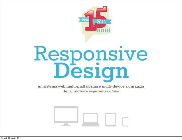 Responsive Designun sistema web multi-piattaforma e multi-device a garanzia della migliore esperienza d'uso lunedì 22 lugl...