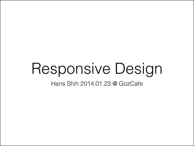 Responsive Design Hans Shih 2014.01.23 @ GozCafe