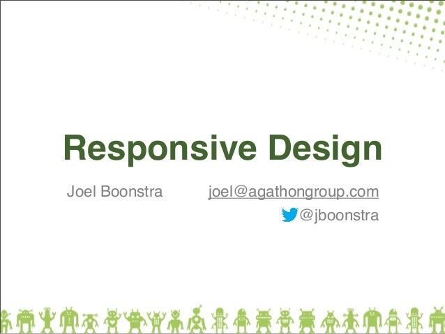 Responsive Design Joel Boonstra  joel@agathongroup.com @jboonstra