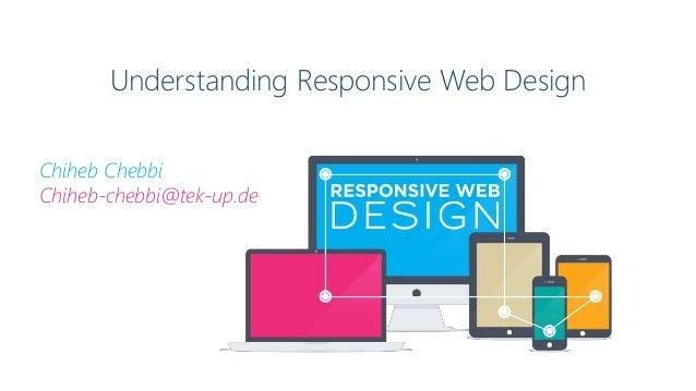 Understanding Responsive Web Design Chiheb Chebbi Chiheb-chebbi@tek-up.de
