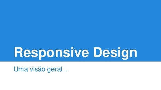 Responsive Design Uma visão geral...