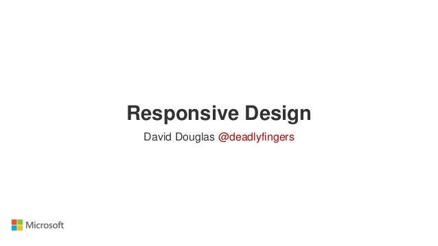 Responsive Design David Douglas @deadlyfingers