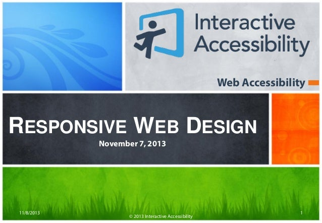 Web Accessibility  RESPONSIVE WEB DESIGN November 7, 2013  11/8/2013  © 2013 Interactive Accessibility  1