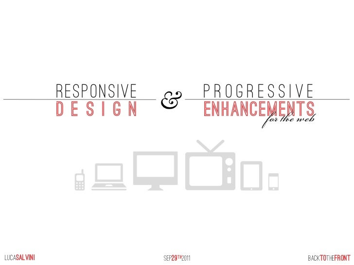RESPONSIVE                 progressive              design       &             enhancements                               ...