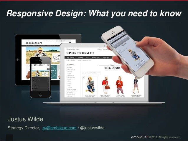 © 2013. All rights reserved.Responsive Design: What you need to knowJustus WildeStrategy Director, jw@amblique.com / @just...